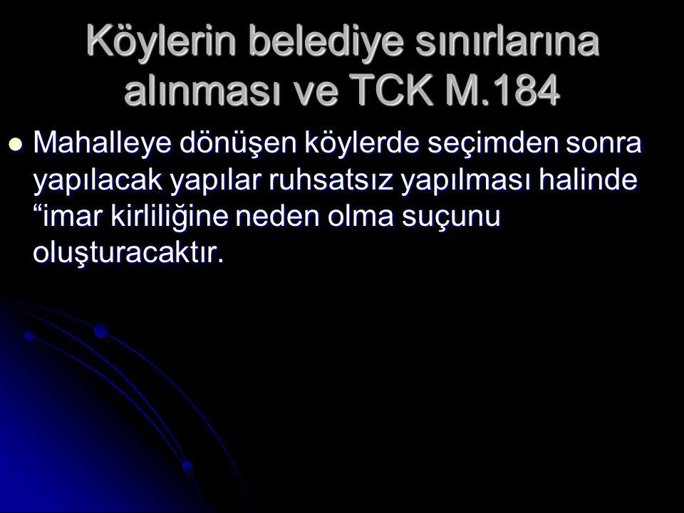 """Köylerin belediye sınırlarına alınması ve TCK M.184 Mahalleye dönüşen köylerde seçimden sonra yapılacak yapılar ruhsatsız yapılması halinde """"imar kirl"""