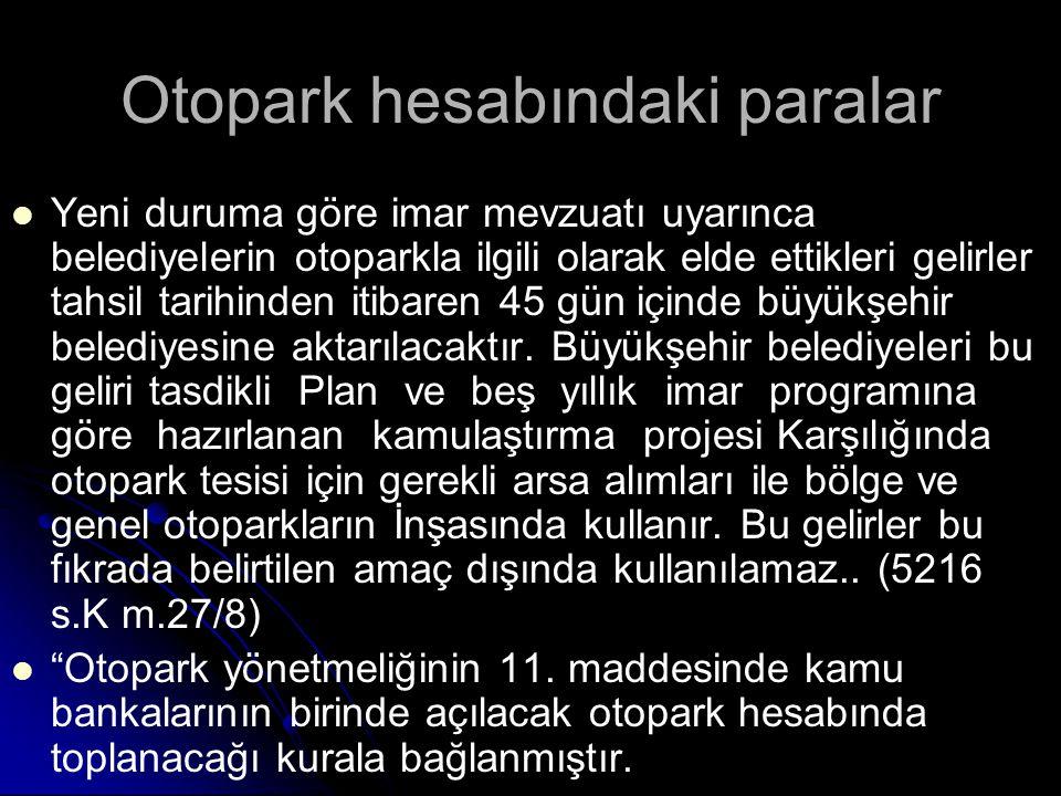 Otopark hesabındaki paralar Yeni duruma göre imar mevzuatı uyarınca belediyelerin otoparkla ilgili olarak elde ettikleri gelirler tahsil tarihinden it
