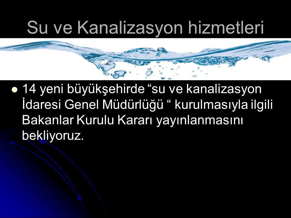 """Su ve Kanalizasyon hizmetleri 14 yeni büyükşehirde """"su ve kanalizasyon İdaresi Genel Müdürlüğü """" kurulmasıyla ilgili Bakanlar Kurulu Kararı yayınlanma"""