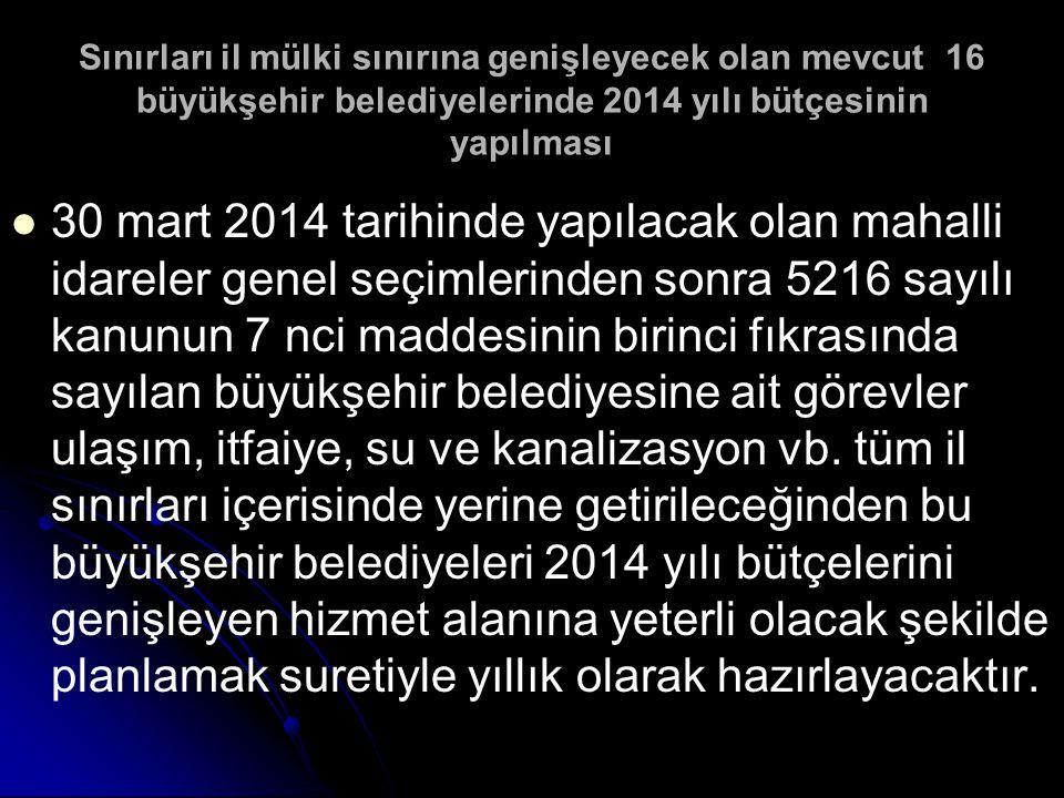 Sınırları il mülki sınırına genişleyecek olan mevcut 16 büyükşehir belediyelerinde 2014 yılı bütçesinin yapılması 30 mart 2014 tarihinde yapılacak ola