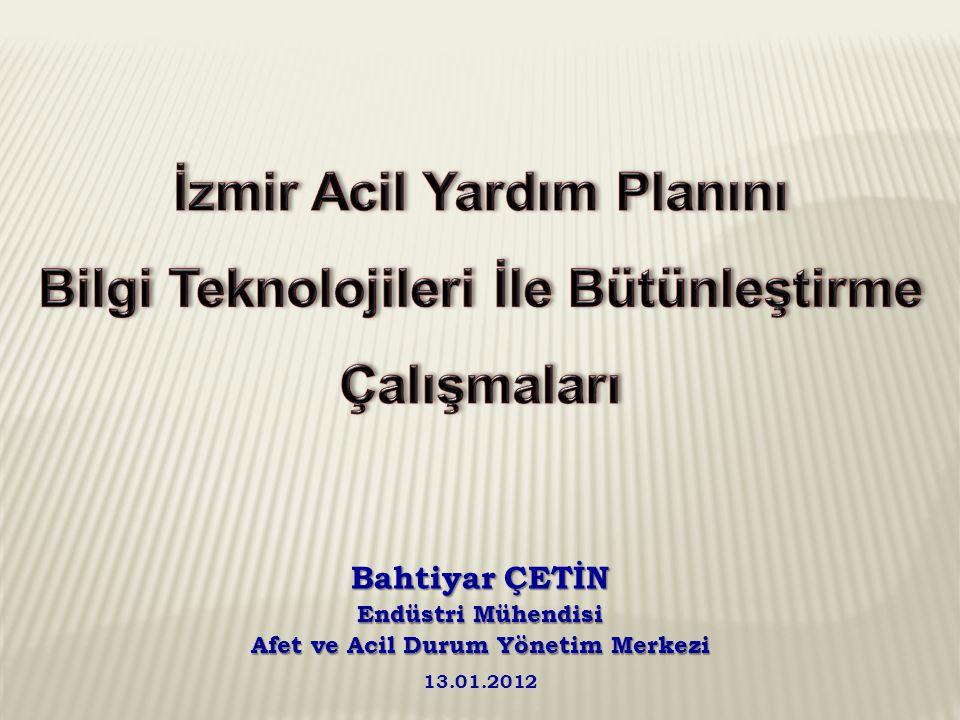 Bahtiyar ÇETİN Endüstri Mühendisi Afet ve Acil Durum Yönetim Merkezi 13.01.2012