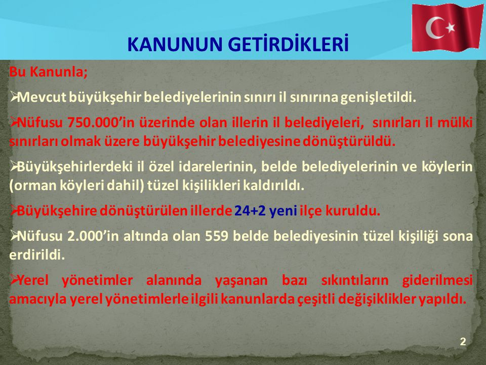 2 Bu Kanunla;  Mevcut büyükşehir belediyelerinin sınırı il sınırına genişletildi.