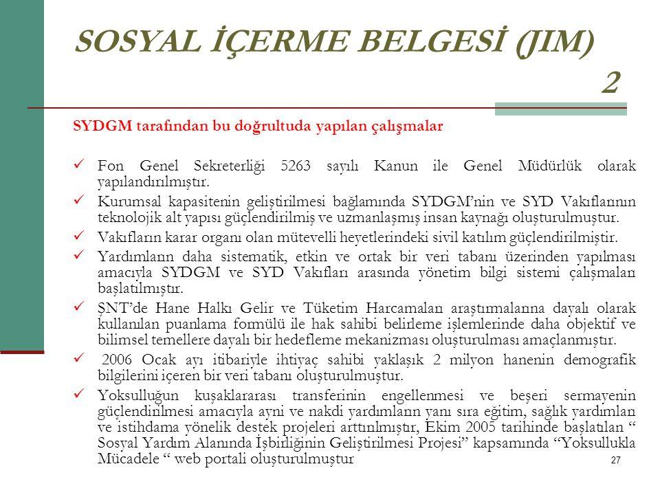 27 SOSYAL İÇERME BELGESİ (JIM) 2 SYDGM tarafından bu doğrultuda yapılan çalışmalar Fon Genel Sekreterliği 5263 sayılı Kanun ile Genel Müdürlük olarak