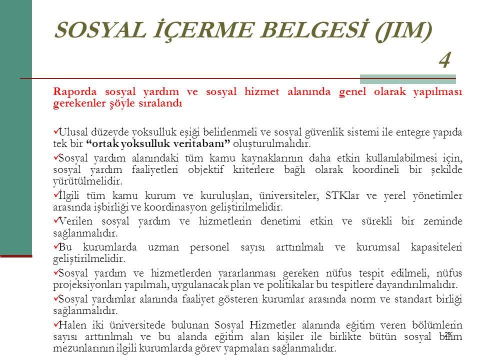 29 SOSYAL İÇERME BELGESİ (JIM) 4 Raporda sosyal yardım ve sosyal hizmet alanında genel olarak yapılması gerekenler şöyle sıralandı Ulusal düzeyde yoks