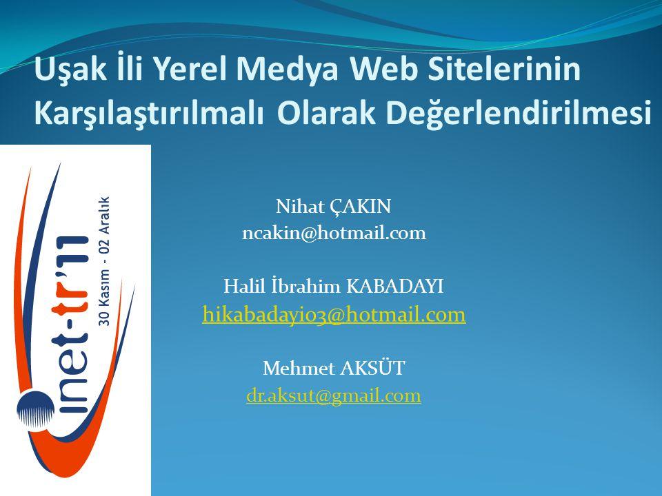 Nihat ÇAKIN ncakin@hotmail.com Halil İbrahim KABADAYI hikabadayi03@hotmail.com Mehmet AKSÜT dr.aksut@gmail.com Uşak İli Yerel Medya Web Sitelerinin Karşılaştırılmalı Olarak Değerlendirilmesi