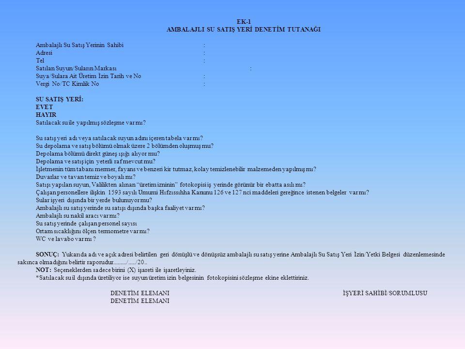 EK-1 AMBALAJLI SU SATIŞ YERİ DENETİM TUTANAĞI Ambalajlı Su Satış Yerinin Sahibi : Adresi: Tel: Satılan Suyun/Suların Markası: Suya/Sulara Ait Üretim İ
