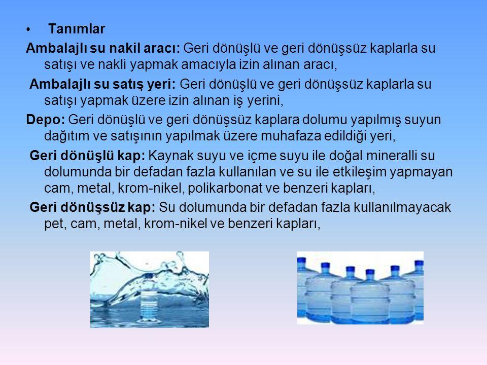 Tanımlar Ambalajlı su nakil aracı: Geri dönüşlü ve geri dönüşsüz kaplarla su satışı ve nakli yapmak amacıyla izin alınan aracı, Ambalajlı su satış yer