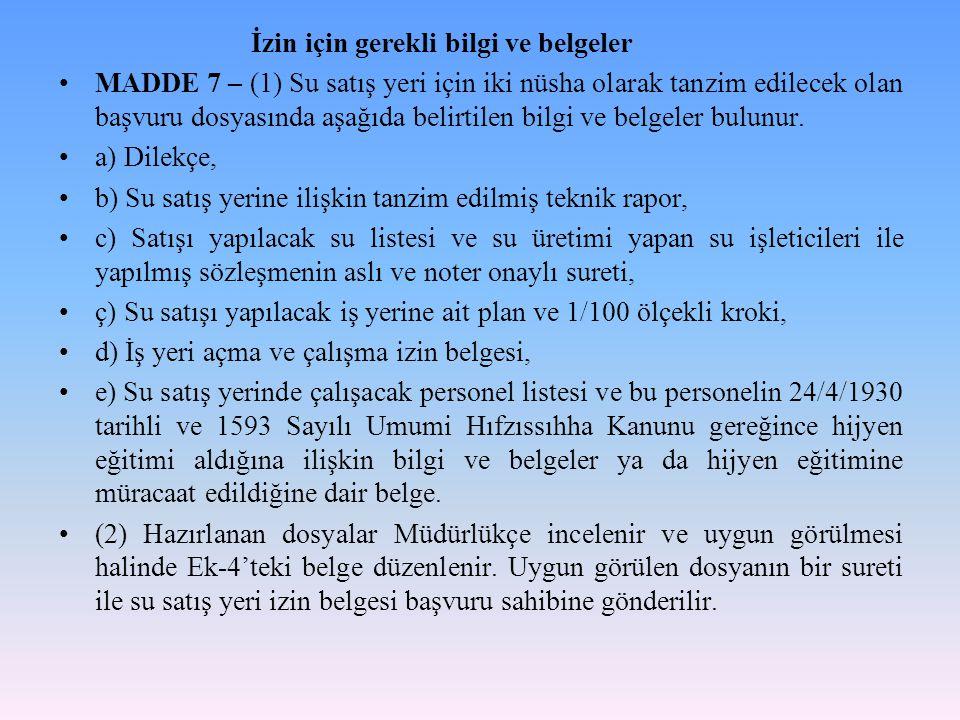 İzin için gerekli bilgi ve belgeler MADDE 7 – (1) Su satış yeri için iki nüsha olarak tanzim edilecek olan başvuru dosyasında aşağıda belirtilen bilgi