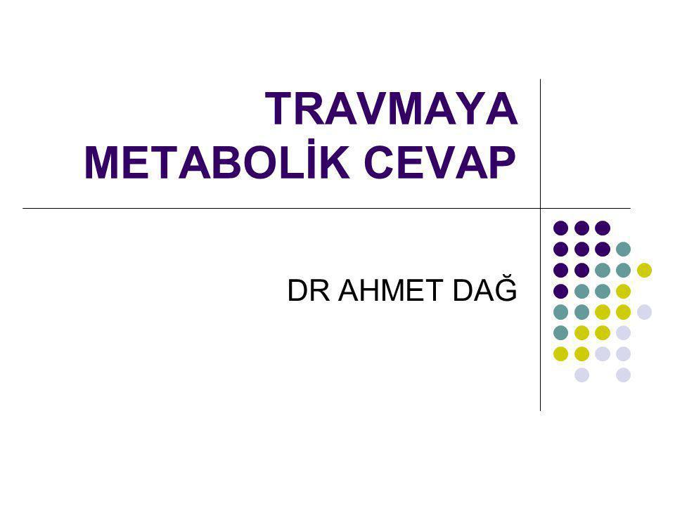 TRAVMAYA METABOLİK CEVAP DR AHMET DAĞ