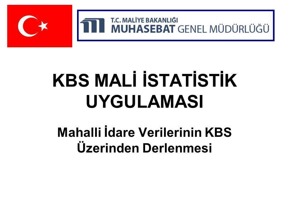 KBS MALİ İSTATİSTİK UYGULAMASI Mahalli İdare Verilerinin KBS Üzerinden Derlenmesi