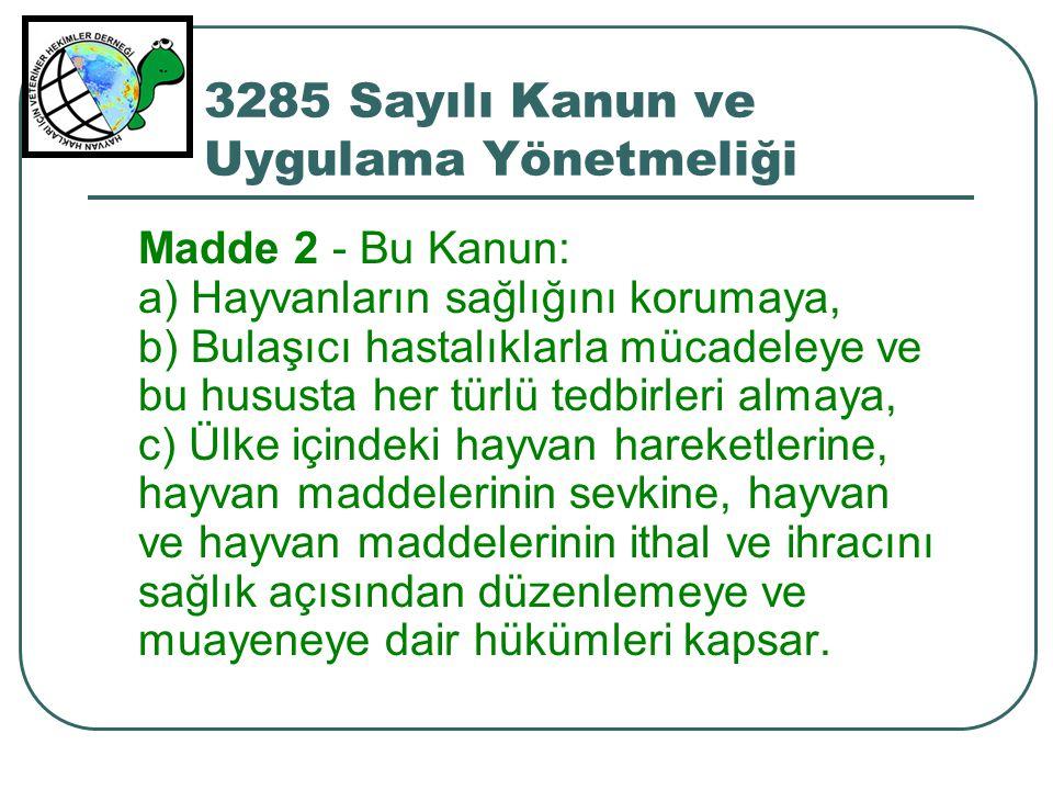3285 Sayılı Kanun ve Uygulama Yönetmeliği Madde 2 - Bu Kanun: a) Hayvanların sağlığını korumaya, b) Bulaşıcı hastalıklarla mücadeleye ve bu hususta he