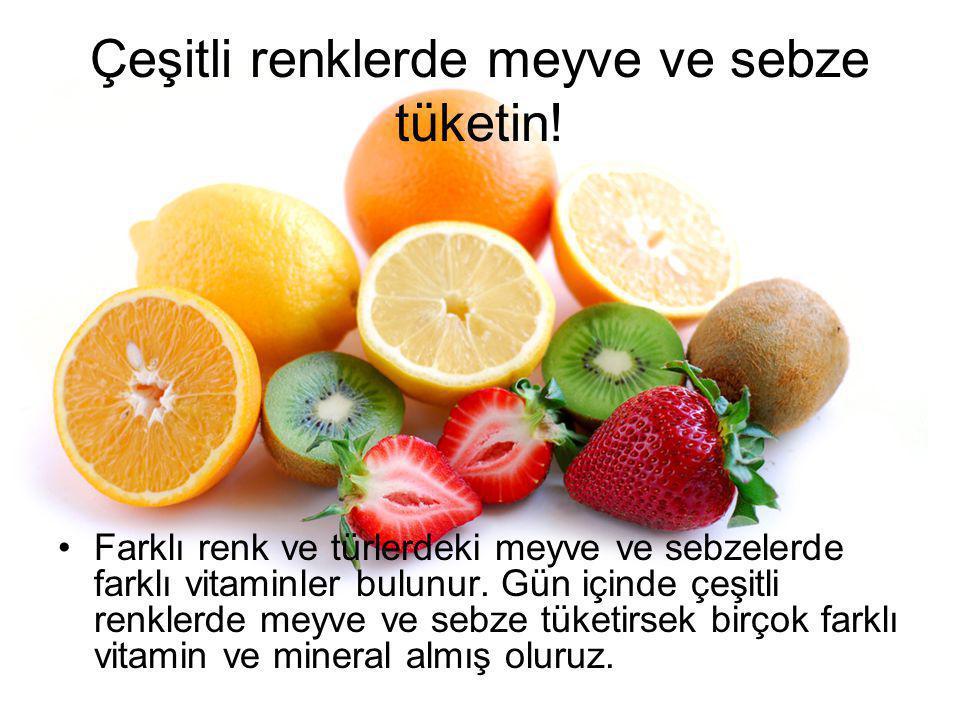 Çeşitli renklerde meyve ve sebze tüketin! Farklı renk ve türlerdeki meyve ve sebzelerde farklı vitaminler bulunur. Gün içinde çeşitli renklerde meyve