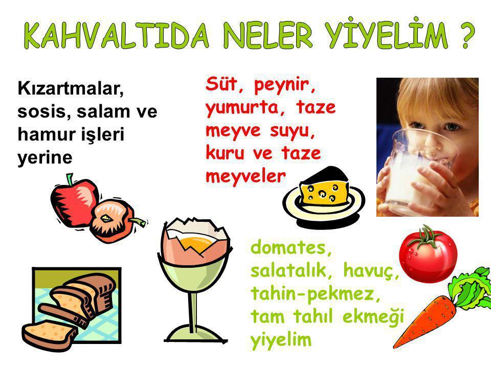 Kızartmalar, sosis, salam ve hamur işleri yerine Süt, peynir, yumurta, taze meyve suyu, kuru ve taze meyveler domates, salatalık, havuç, tahin-pekmez,