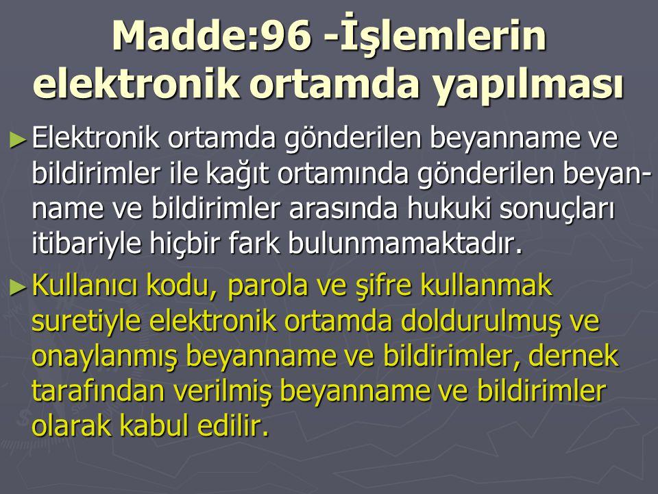 Madde:96 -İşlemlerin elektronik ortamda yapılması Madde:96 -İşlemlerin elektronik ortamda yapılması ► Elektronik ortamda gönderilen beyanname ve bildi