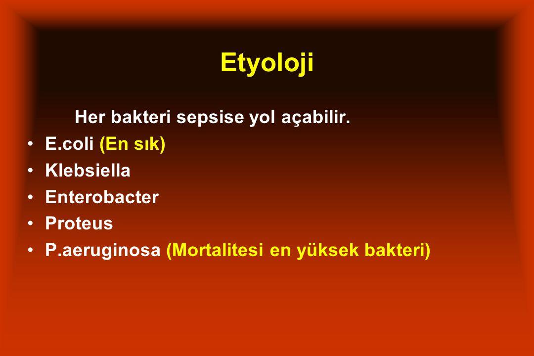 Etyoloji Her bakteri sepsise yol açabilir. E.coli (En sık) Klebsiella Enterobacter Proteus P.aeruginosa (Mortalitesi en yüksek bakteri)