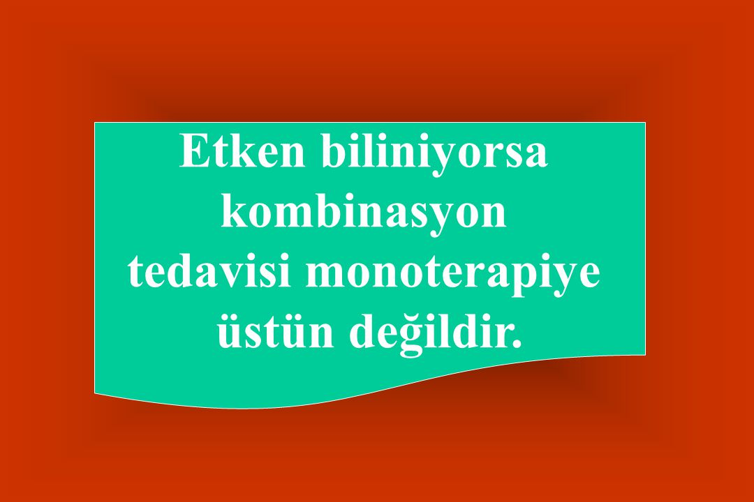 Etken biliniyorsa kombinasyon tedavisi monoterapiye üstün değildir.