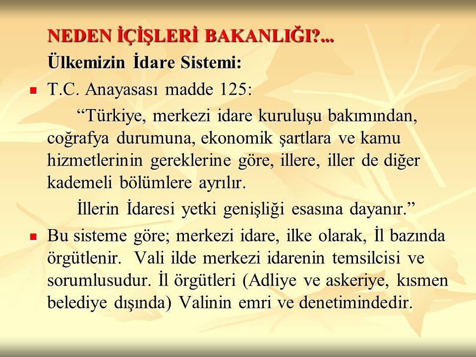 """NEDEN İÇİŞLERİ BAKANLIĞI?... Ülkemizin İdare Sistemi: T.C. Anayasası madde 125: T.C. Anayasası madde 125: """"Türkiye, merkezi idare kuruluşu bakımından,"""
