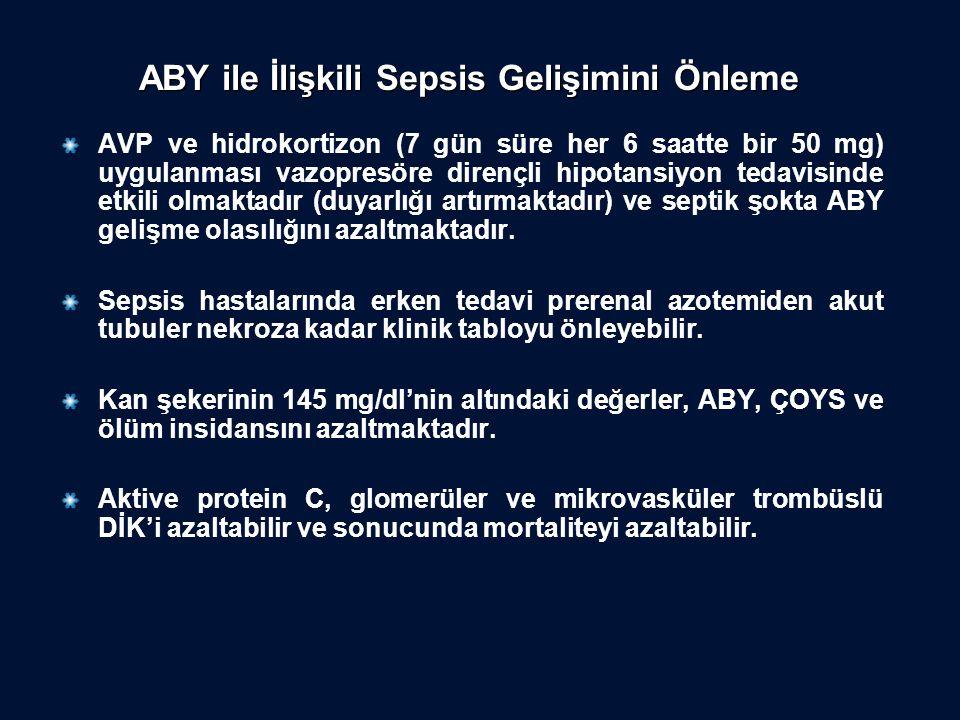 ABY ile İlişkili Sepsis Gelişimini Önleme AVP ve hidrokortizon (7 gün süre her 6 saatte bir 50 mg) uygulanması vazopresöre dirençli hipotansiyon tedav