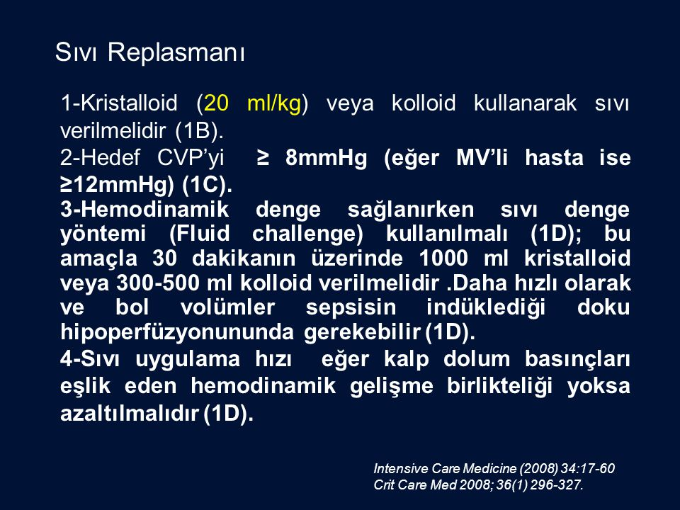 1-Kristalloid (20 ml/kg) veya kolloid kullanarak sıvı verilmelidir (1B). 2-Hedef CVP'yi ≥ 8mmHg (eğer MV'li hasta ise ≥12mmHg) (1C). 3-Hemodinamik den