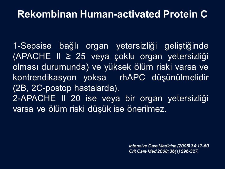 1-Sepsise bağlı organ yetersizliği geliştiğinde (APACHE II ≥ 25 veya çoklu organ yetersizliği olması durumunda) ve yüksek ölüm riski varsa ve kontrend