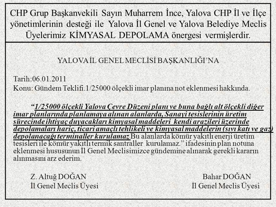 CHP Grup Başkanvekili Sayın Muharrem İnce, Yalova CHP İl ve İlçe yönetimlerinin desteği ile Yalova İl Genel ve Yalova Belediye Meclis Üyelerimiz KİMYASAL DEPOLAMA önergesi vermişlerdir.