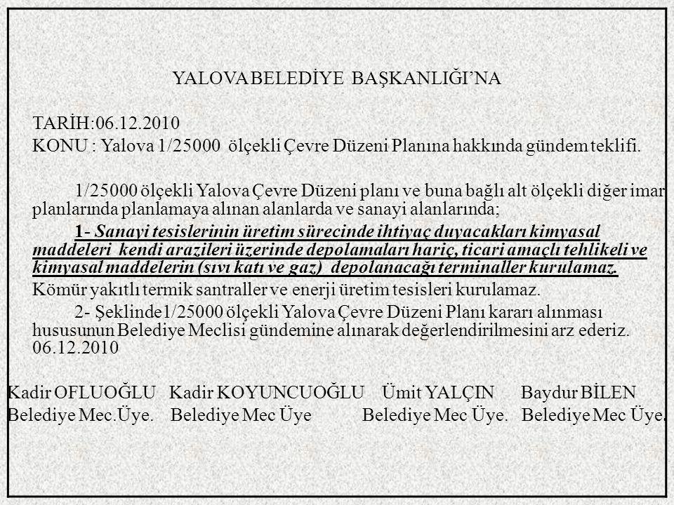 YALOVA BELEDİYE BAŞKANLIĞI'NA TARİH:06.12.2010 KONU : Yalova 1/25000 ölçekli Çevre Düzeni Planına hakkında gündem teklifi.