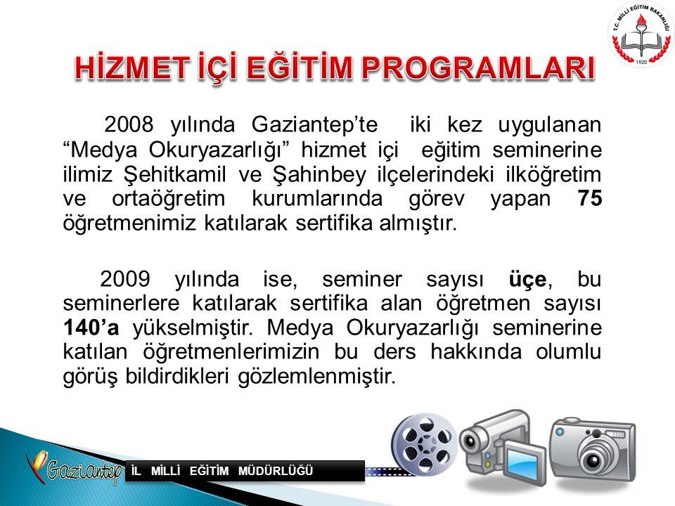 """2008 yılında Gaziantep'te iki kez uygulanan """"Medya Okuryazarlığı"""" hizmet içi eğitim seminerine ilimiz Şehitkamil ve Şahinbey ilçelerindeki ilköğretim"""