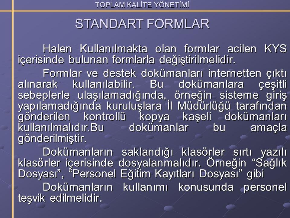 TOPLAM KALİTE YÖNETİMİ Halen Kullanılmakta olan formlar acilen KYS içerisinde bulunan formlarla değiştirilmelidir. Halen Kullanılmakta olan formlar ac