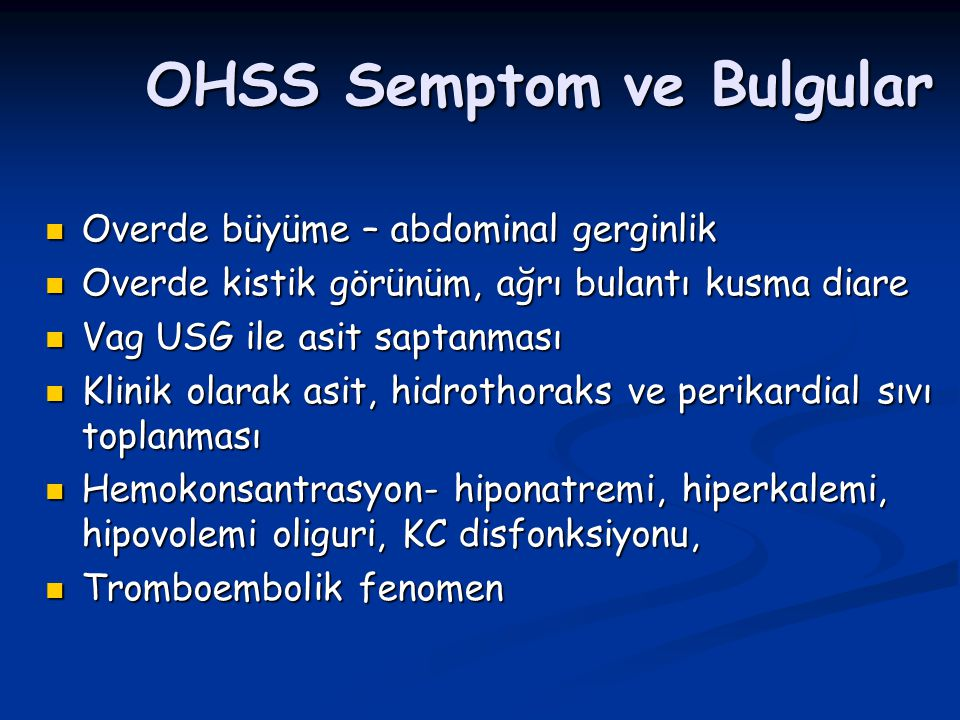 OHSS Semptom ve Bulgular Overde büyüme – abdominal gerginlik Overde büyüme – abdominal gerginlik Overde kistik görünüm, ağrı bulantı kusma diare Overd