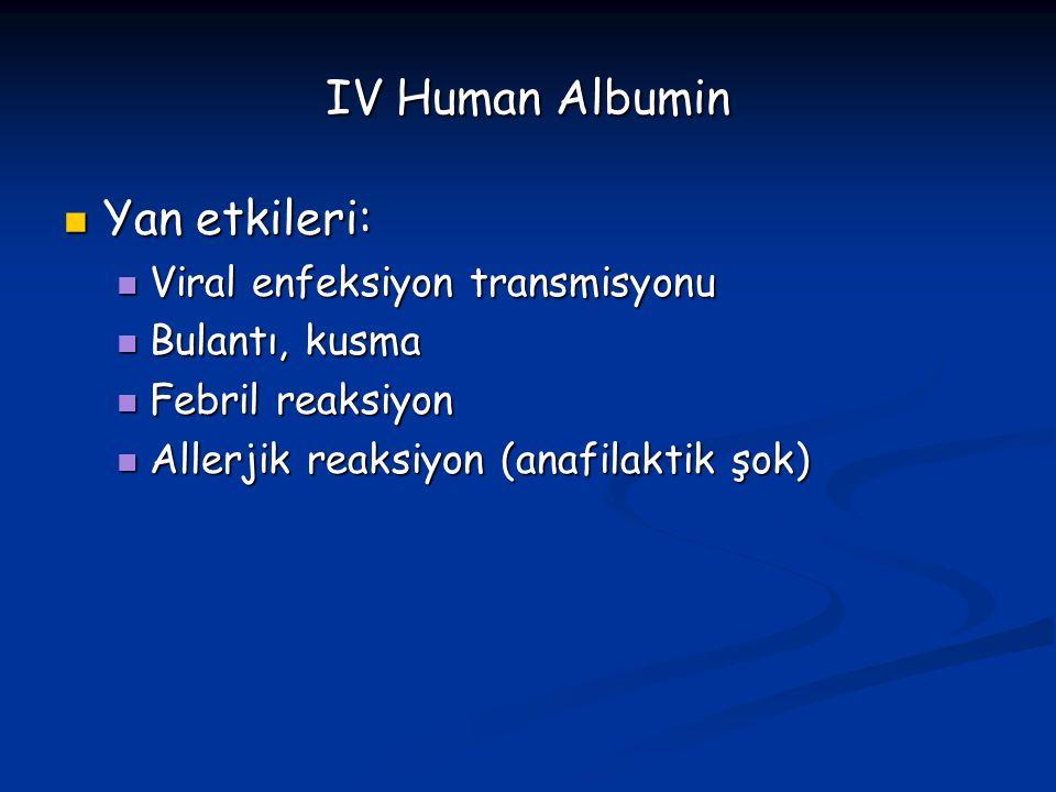 IV Human Albumin Yan etkileri: Yan etkileri: Viral enfeksiyon transmisyonu Viral enfeksiyon transmisyonu Bulantı, kusma Bulantı, kusma Febril reaksiyo