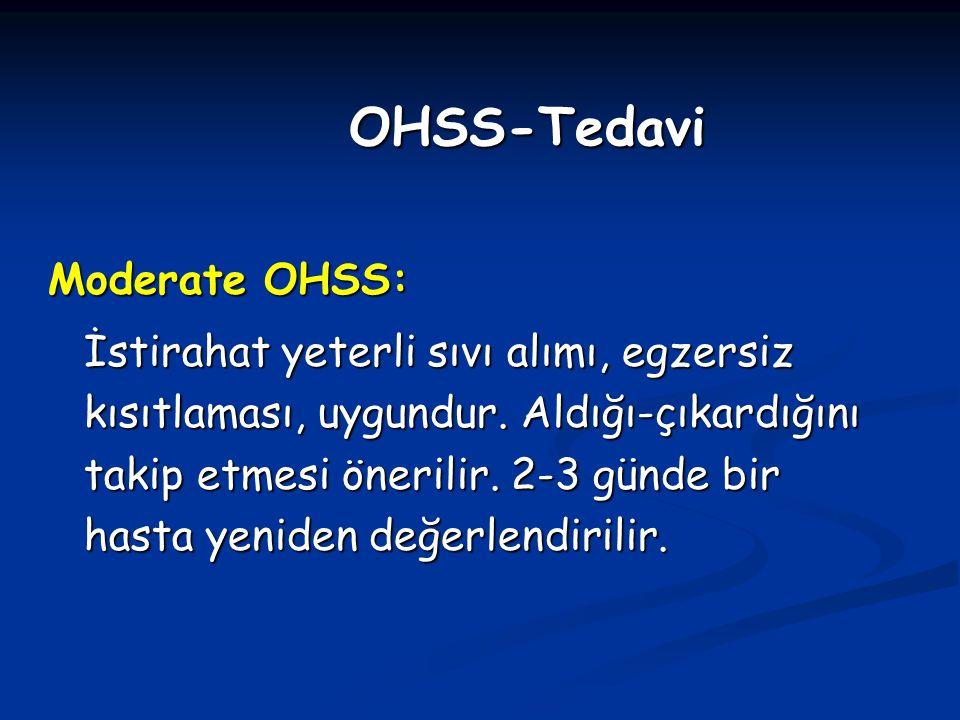 Moderate OHSS: İstirahat yeterli sıvı alımı, egzersiz kısıtlaması, uygundur. Aldığı-çıkardığını takip etmesi önerilir. 2-3 günde bir hasta yeniden değ