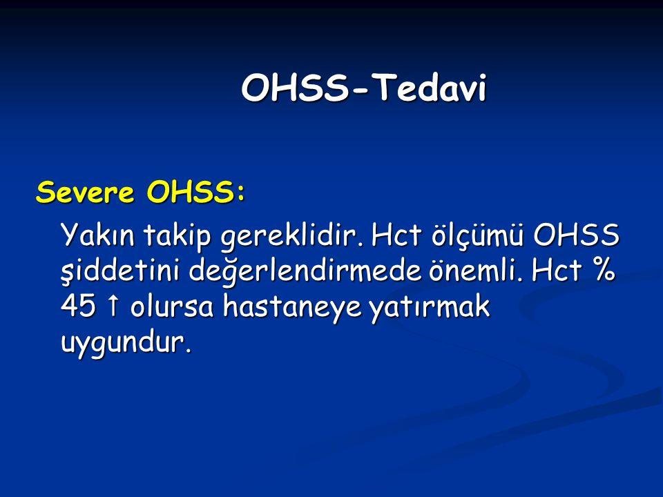 Severe OHSS: Yakın takip gereklidir. Hct ölçümü OHSS şiddetini değerlendirmede önemli. Hct % 45  olursa hastaneye yatırmak uygundur. OHSS-Tedavi
