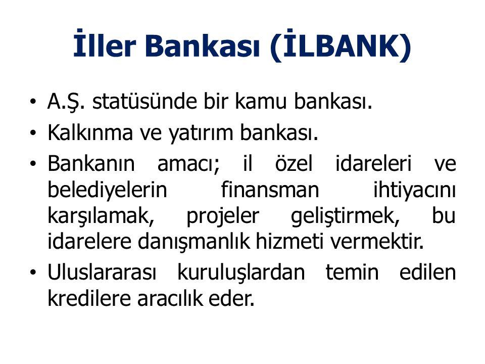 İller Bankası (İLBANK) A.Ş.statüsünde bir kamu bankası.