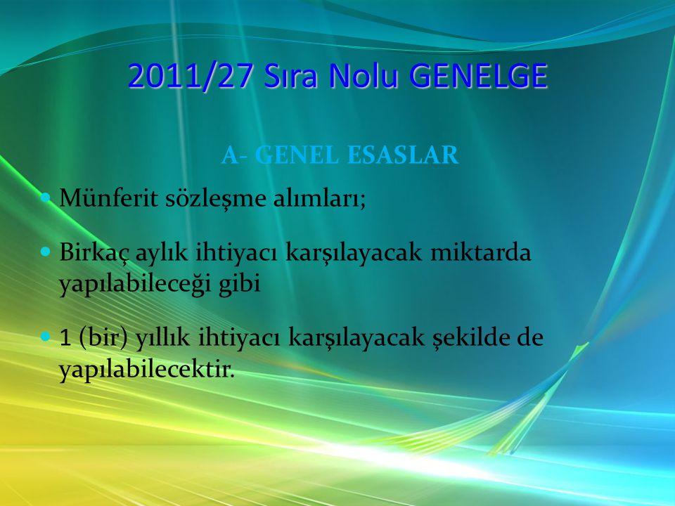 2011/27 Sıra Nolu GENELGE A- GENEL ESASLAR Münferit sözleşme alımları; Birkaç aylık ihtiyacı karşılayacak miktarda yapılabileceği gibi 1 (bir) yıllık