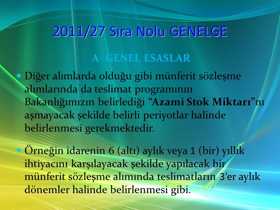2011/27 Sıra Nolu GENELGE A- GENEL ESASLAR Diğer alımlarda olduğu gibi münferit sözleşme alımlarında da teslimat programının Bakanlığımızın belirlediğ