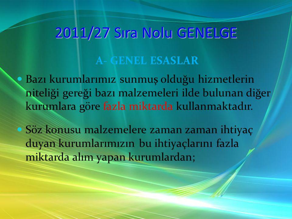 2011/27 Sıra Nolu GENELGE A- GENEL ESASLAR Bazı kurumlarımız sunmuş olduğu hizmetlerin niteliği gereği bazı malzemeleri ilde bulunan diğer kurumlara g