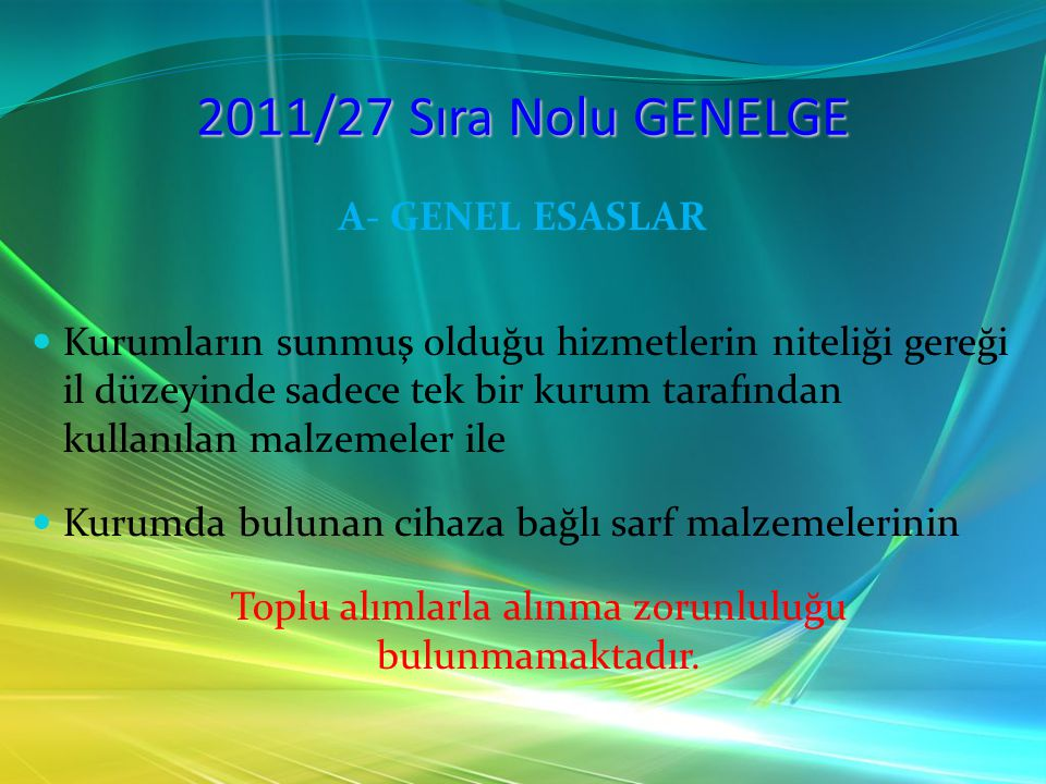 2011/27 Sıra Nolu GENELGE A- GENEL ESASLAR Kurumların sunmuş olduğu hizmetlerin niteliği gereği il düzeyinde sadece tek bir kurum tarafından kullanıla
