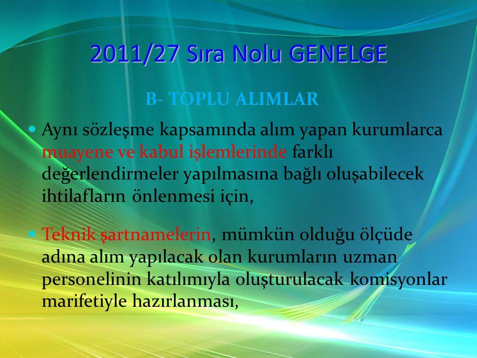 2011/27 Sıra Nolu GENELGE B- TOPLU ALIMLAR Aynı sözleşme kapsamında alım yapan kurumlarca muayene ve kabul işlemlerinde farklı değerlendirmeler yapılm