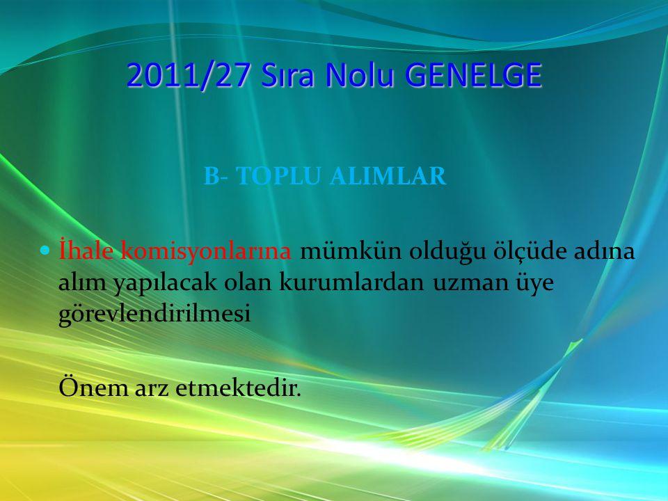 2011/27 Sıra Nolu GENELGE B- TOPLU ALIMLAR İhale komisyonlarına mümkün olduğu ölçüde adına alım yapılacak olan kurumlardan uzman üye görevlendirilmesi