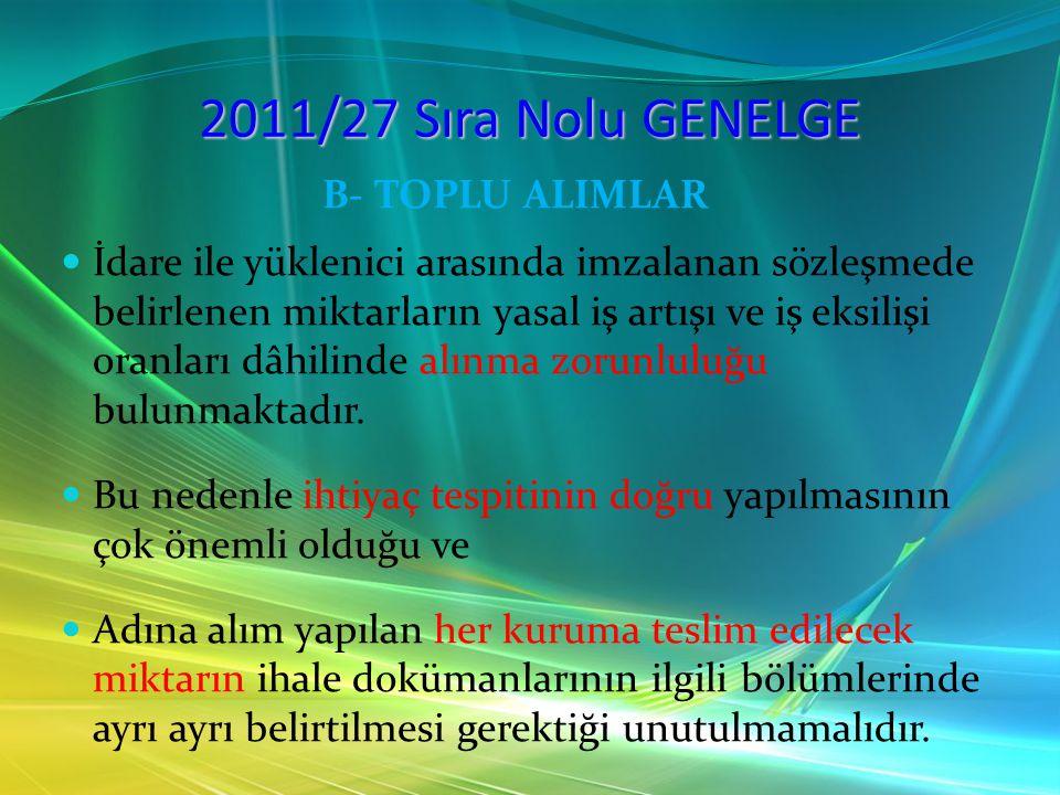 2011/27 Sıra Nolu GENELGE B- TOPLU ALIMLAR İdare ile yüklenici arasında imzalanan sözleşmede belirlenen miktarların yasal iş artışı ve iş eksilişi ora