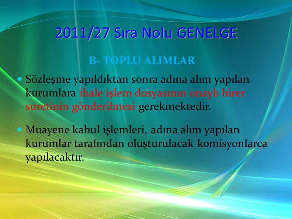2011/27 Sıra Nolu GENELGE B- TOPLU ALIMLAR Sözleşme yapıldıktan sonra adına alım yapılan kurumlara ihale işlem dosyasının onaylı birer suretinin gönde