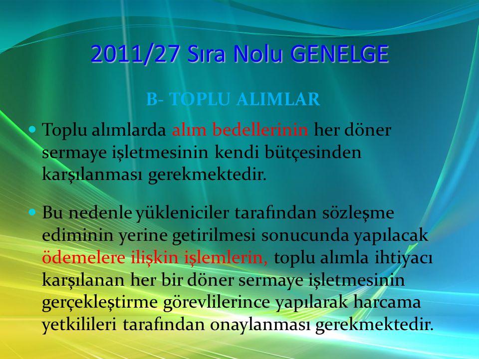 2011/27 Sıra Nolu GENELGE B- TOPLU ALIMLAR Toplu alımlarda alım bedellerinin her döner sermaye işletmesinin kendi bütçesinden karşılanması gerekmekted