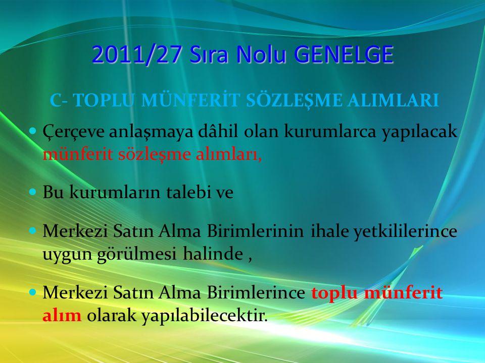 2011/27 Sıra Nolu GENELGE C- TOPLU MÜNFERİT SÖZLEŞME ALIMLARI Çerçeve anlaşmaya dâhil olan kurumlarca yapılacak münferit sözleşme alımları, Bu kurumla