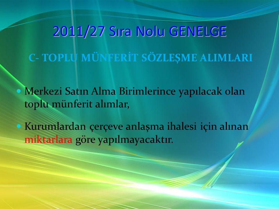 2011/27 Sıra Nolu GENELGE C- TOPLU MÜNFERİT SÖZLEŞME ALIMLARI Merkezi Satın Alma Birimlerince yapılacak olan toplu münferit alımlar, Kurumlardan çerçe