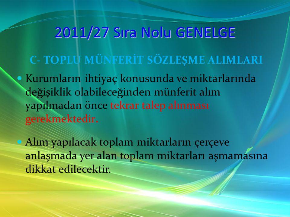 2011/27 Sıra Nolu GENELGE C- TOPLU MÜNFERİT SÖZLEŞME ALIMLARI Kurumların ihtiyaç konusunda ve miktarlarında değişiklik olabileceğinden münferit alım y