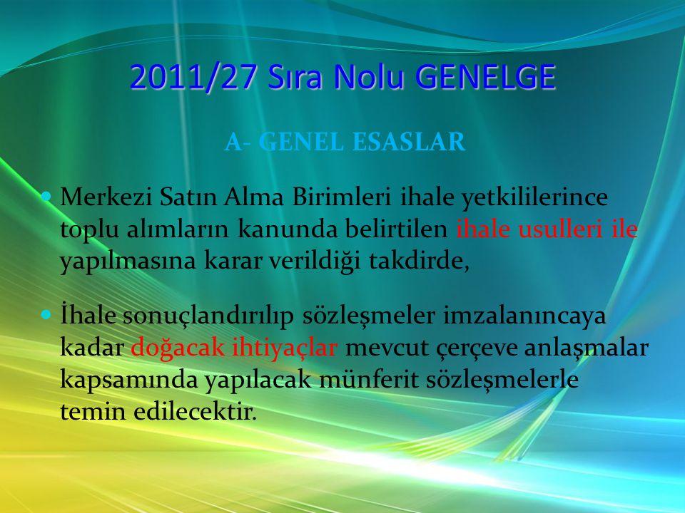 2011/27 Sıra Nolu GENELGE A- GENEL ESASLAR Merkezi Satın Alma Birimleri ihale yetkililerince toplu alımların kanunda belirtilen ihale usulleri ile yap
