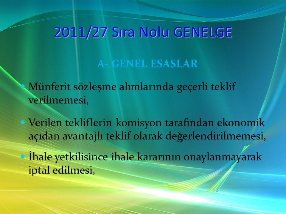 2011/27 Sıra Nolu GENELGE A- GENEL ESASLAR Kurumların sunmuş olduğu hizmetlerin niteliği gereği il düzeyinde sadece tek bir kurum tarafından kullanılan malzemeler ile Kurumda bulunan cihaza bağlı sarf malzemelerinin Toplu alımlarla alınma zorunluluğu bulunmamaktadır.