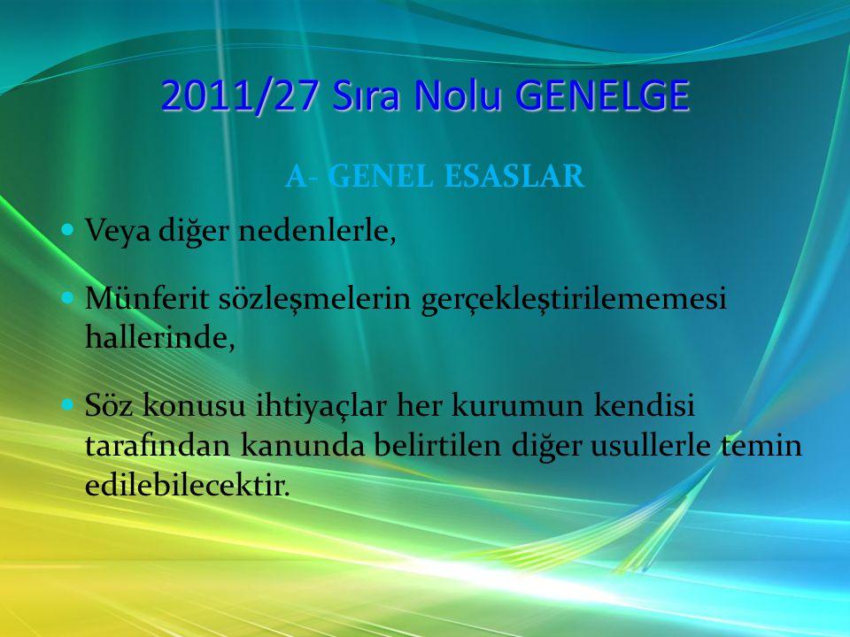 2011/27 Sıra Nolu GENELGE A- GENEL ESASLAR Veya diğer nedenlerle, Münferit sözleşmelerin gerçekleştirilememesi hallerinde, Söz konusu ihtiyaçlar her k