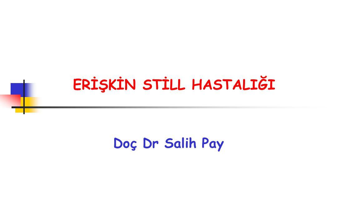 ERİŞKİN STİLL HASTALIĞI Doç Dr Salih Pay