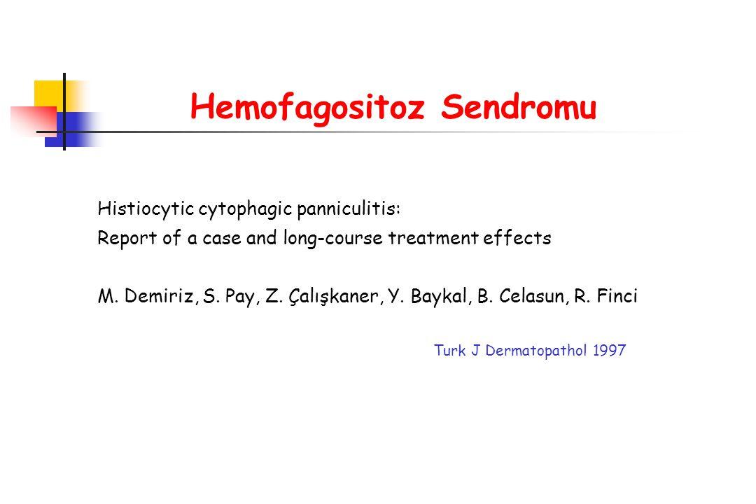 Hemofagositoz Sendromu Histiocytic cytophagic panniculitis: Report of a case and long-course treatment effects M. Demiriz, S. Pay, Z. Çalışkaner, Y. B